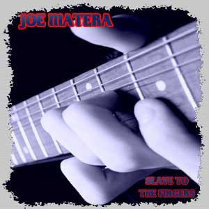 Joe Matera – Slave To The Fingers