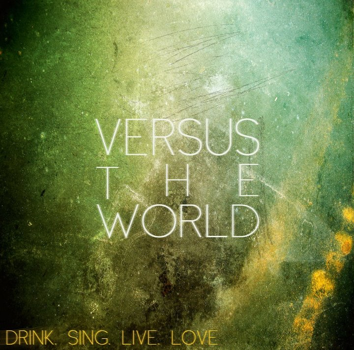 Versus The World – Drink, Sing, Live, Love