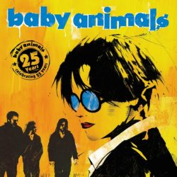 BABY ANIMALS announce '25th Anniversary Deluxe Edition' set out 20 May + performing two headline shows in Melbourne & Sydney this month