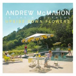 ANDREW MCMAHON IN THE WILDERNESS New Album Upside Down Flowers produced by Butch Walker out on November 16th