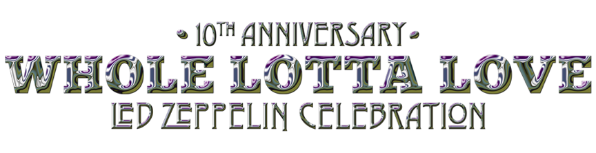 10th anniversary of Whole Lotta Love – Led Zeppelin celebration