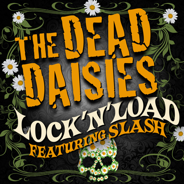 The Dead Daisies Prepare to Lock'N'Load with Slash – Lead single released April 19, 2013