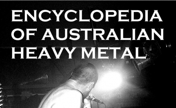 The Encyclopedia Of Australian Heavy Metal: A History Of Australian Heavy Music in 400 pages