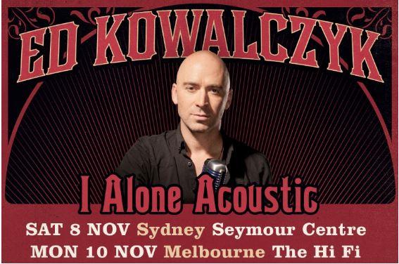 "ED KOWALCZYK ""I ALONE ACOUSTIC TOUR"" – Australia 2014"