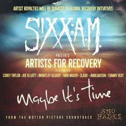 SIXX:A.M. Presents: Artists For Recovery 'Maybe It's Time'  (feat. Corey Taylor, Joe Elliott, Brantley Gilbert, Ivan Moody, Slash, AWOLNATION & Tommy Vext)